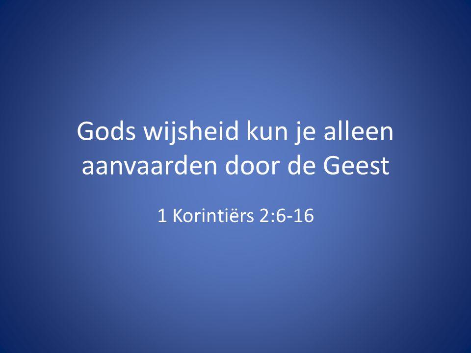 Gods wijsheid kun je alleen aanvaarden door de Geest 1 Korintiërs 2:6-16