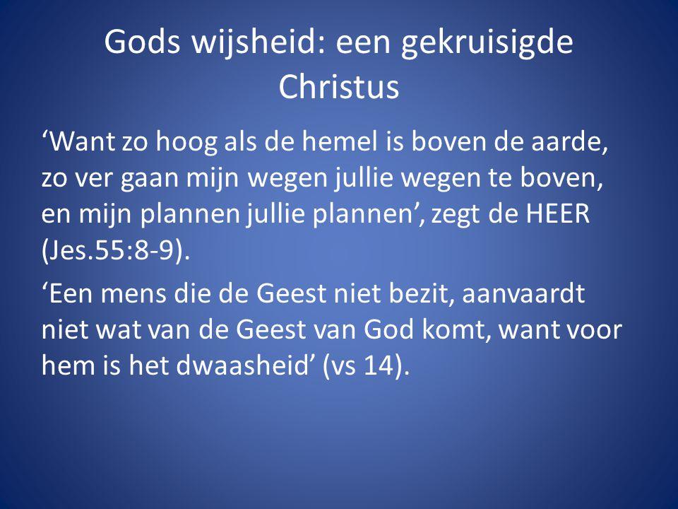 Christus is Gods kracht en wijsheid (1:24) 'wij verkondigen een gekruisigde Christus, voor Joden aanstootgevend en voor heidenen dwaas' (1:23).