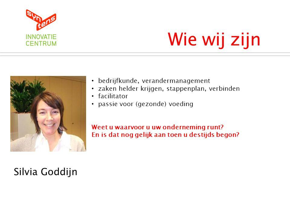 Wie wij zijn Syntens Innovatiecentrum Silvia Goddijn • bedrijfkunde, verandermanagement • zaken helder krijgen, stappenplan, verbinden • facilitator •