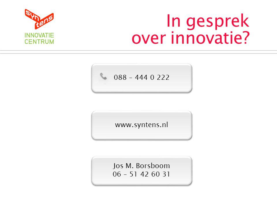 www.syntens.nl 088 – 444 0 222 In gesprek over innovatie? Jos M. Borsboom 06 – 51 42 60 31 Jos M. Borsboom 06 – 51 42 60 31