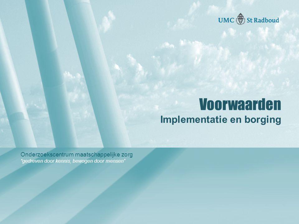 """Onderzoekscentrum maatschappelijke zorg """"gedreven door kennis, bewogen door mensen"""" Voorwaarden Implementatie en borging"""