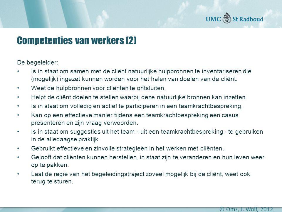 """Onderzoekscentrum maatschappelijke zorg """"gedreven door kennis, bewogen door mensen"""" Competenties van werkers (2) De begeleider: •Is in staat om samen"""