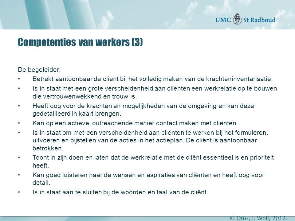 """Onderzoekscentrum maatschappelijke zorg """"gedreven door kennis, bewogen door mensen"""" Competenties van werkers (3) De begeleider: •Betrekt aantoonbaar d"""
