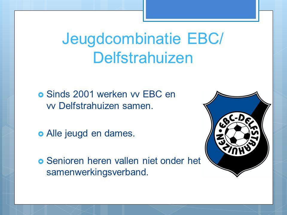 Jeugdcombinatie EBC/ Delfstrahuizen  Sinds 2001 werken vv EBC en vv Delfstrahuizen samen.  Alle jeugd en dames.  Senioren heren vallen niet onder h