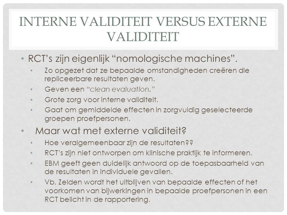 INTERNE VALIDITEIT VERSUS EXTERNE VALIDITEIT • RCT's zijn eigenlijk nomologische machines .