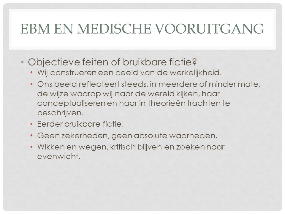 EBM EN MEDISCHE VOORUITGANG • Objectieve feiten of bruikbare fictie.