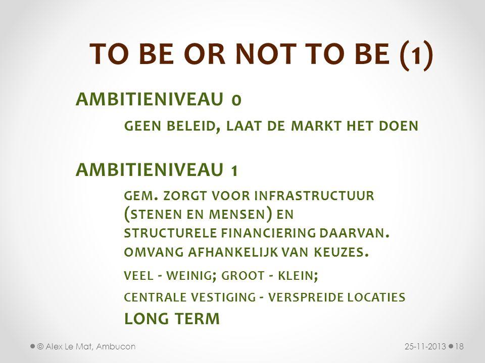 TO BE OR NOT TO BE (1) AMBITIENIVEAU 0 GEEN BELEID, LAAT DE MARKT HET DOEN AMBITIENIVEAU 1 GEM. ZORGT VOOR INFRASTRUCTUUR ( STENEN EN MENSEN ) EN STRU