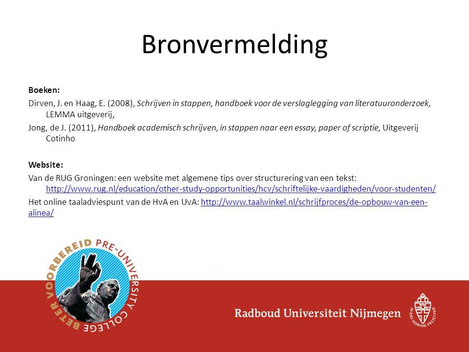 Bronvermelding Boeken: Dirven, J. en Haag, E. (2008), Schrijven in stappen, handboek voor de verslaglegging van literatuuronderzoek, LEMMA uitgeverij,