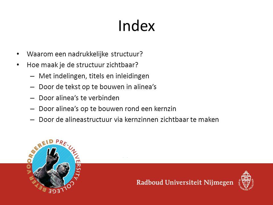 Index • Waarom een nadrukkelijke structuur? • Hoe maak je de structuur zichtbaar? – Met indelingen, titels en inleidingen – Door de tekst op te bouwen