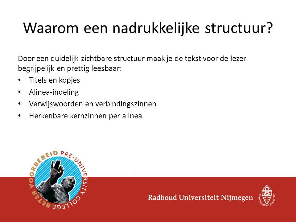 • Door deze nadrukkelijk te maken: Hoe maak je de structuur zichtbaar (1) Bron: Handboek Academisch Schrijven, Joy de Jong (2011).