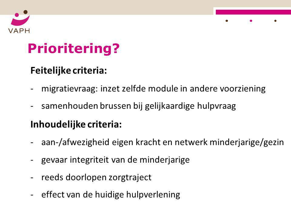 HOE? Prioritering? Feitelijke criteria: -migratievraag: inzet zelfde module in andere voorziening -samenhouden brussen bij gelijkaardige hulpvraag Inh