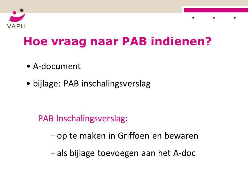 HOE? Hoe vraag naar PAB indienen? • A-document • bijlage: PAB inschalingsverslag PAB Inschalingsverslag: − op te maken in Griffoen en bewaren − als bi