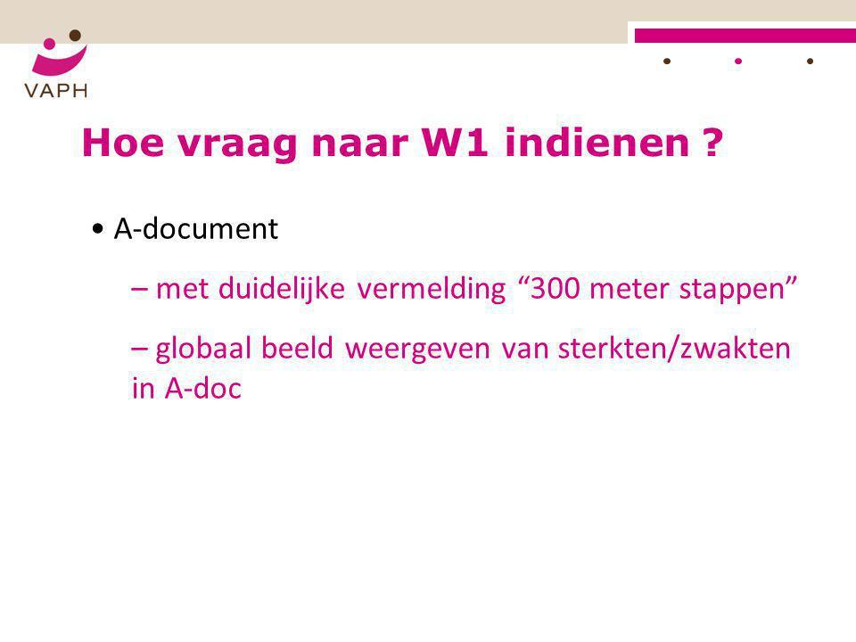 """HOE? Hoe vraag naar W1 indienen ? • A-document – met duidelijke vermelding """"300 meter stappen"""" – globaal beeld weergeven van sterkten/zwakten in A-doc"""