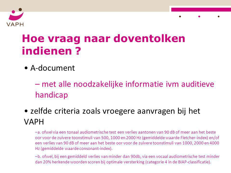 HOE? Hoe vraag naar doventolken indienen ? • A-document – met alle noodzakelijke informatie ivm auditieve handicap • zelfde criteria zoals vroegere aa