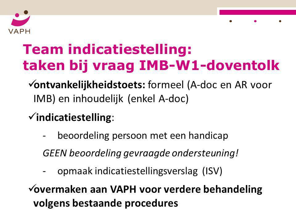  ontvankelijkheidstoets: formeel (A-doc en AR voor IMB) en inhoudelijk (enkel A-doc)  indicatiestelling: ‐beoordeling persoon met een handicap GEEN