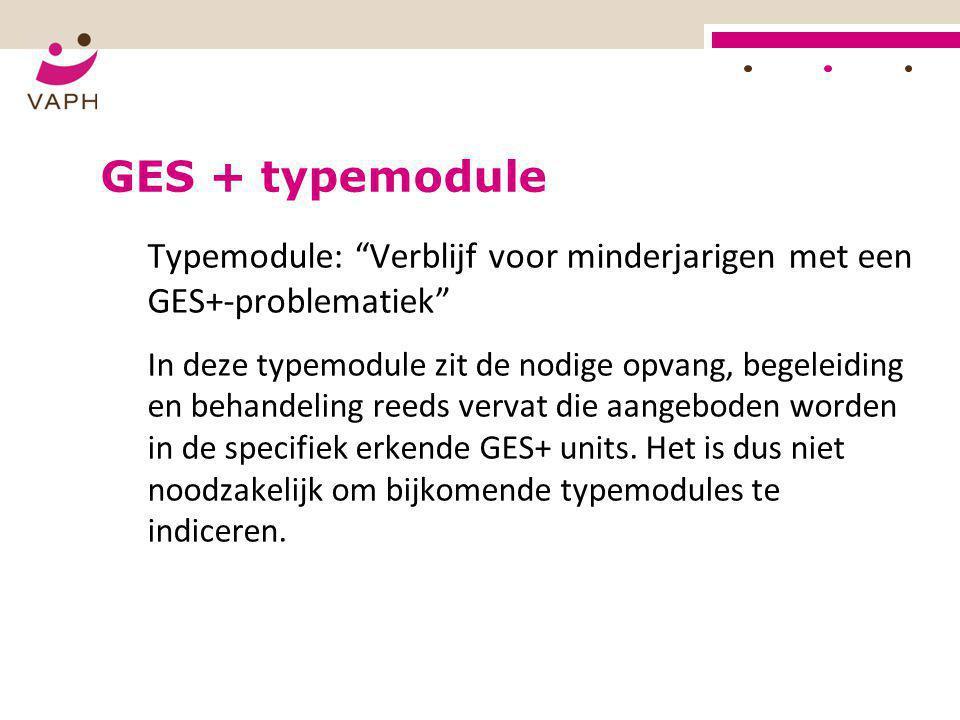 """GES + typemodule Typemodule: """"Verblijf voor minderjarigen met een GES+-problematiek"""" In deze typemodule zit de nodige opvang, begeleiding en behandeli"""