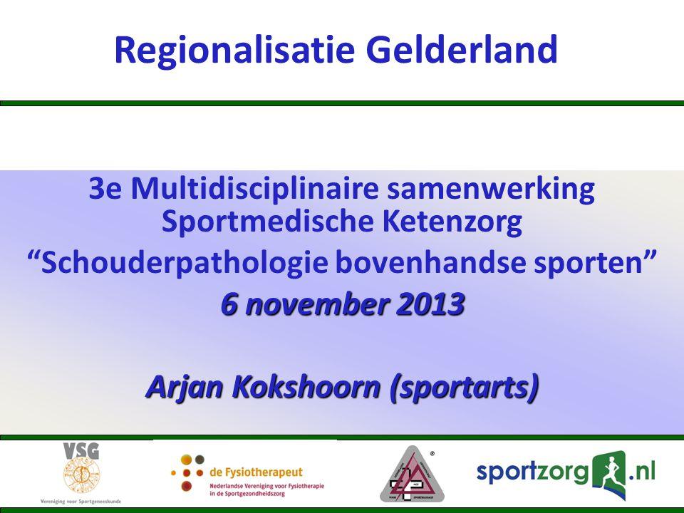 "Regionalisatie Gelderland 3e Multidisciplinaire samenwerking Sportmedische Ketenzorg ""Schouderpathologie bovenhandse sporten"" 6 november 2013 Arjan Ko"