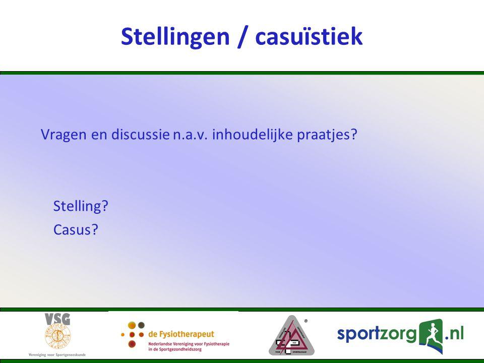 Stellingen / casuïstiek Vragen en discussie n.a.v. inhoudelijke praatjes? Stelling? Casus?