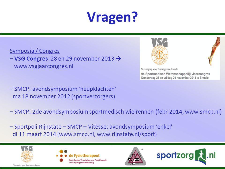 Vragen? Symposia / Congres – VSG Congres: 28 en 29 november 2013  www.vsgjaarcongres.nl – SMCP: avondsymposium 'heupklachten' ma 18 november 2012 (sp