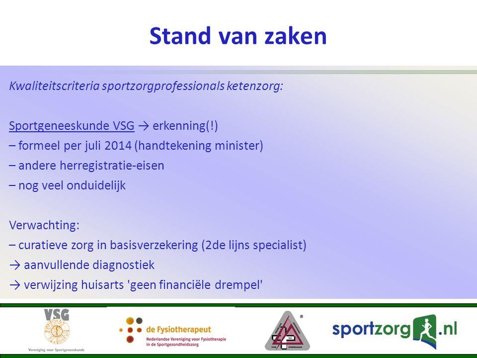 Stand van zaken Kwaliteitscriteria sportzorgprofessionals ketenzorg: Sportgeneeskunde VSG → erkenning(!) – formeel per juli 2014 (handtekening ministe