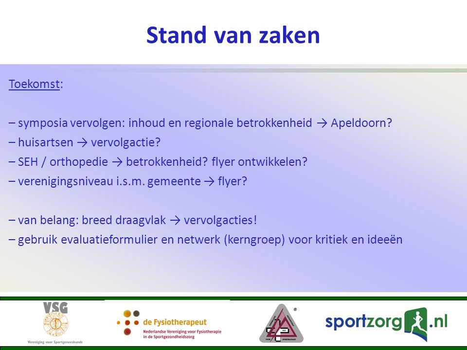 Stand van zaken Toekomst: – symposia vervolgen: inhoud en regionale betrokkenheid → Apeldoorn? – huisartsen → vervolgactie? – SEH / orthopedie → betro