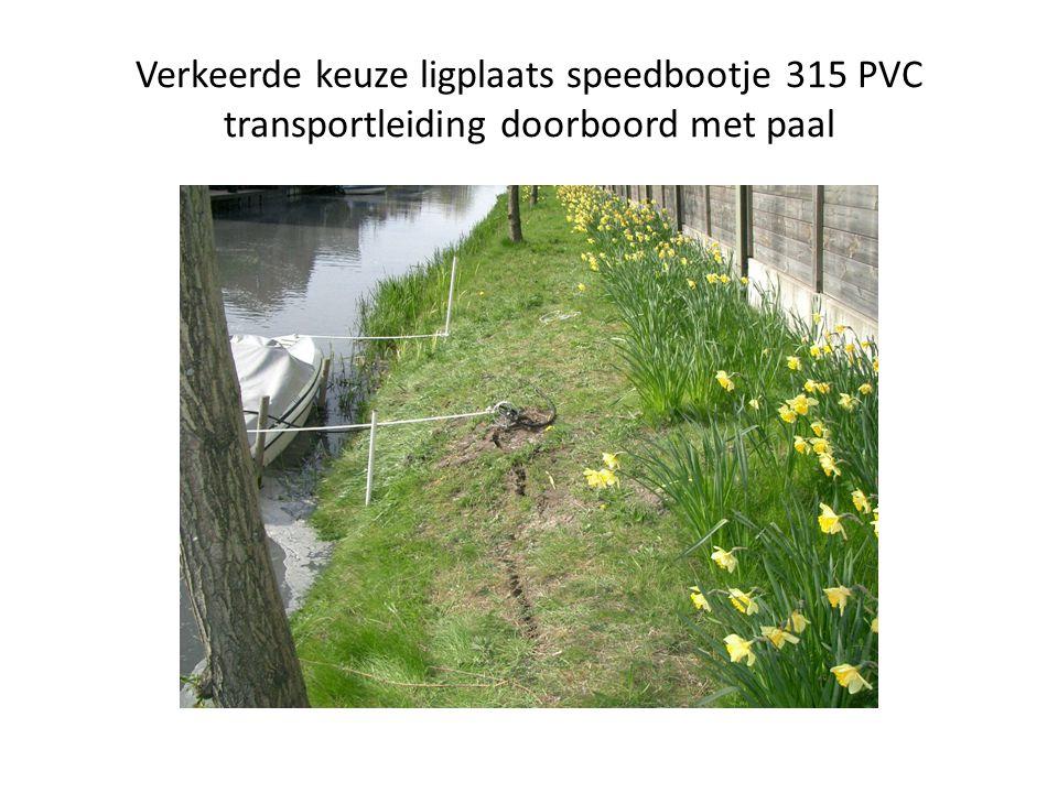 Verkeerde keuze ligplaats speedbootje 315 PVC transportleiding doorboord met paal