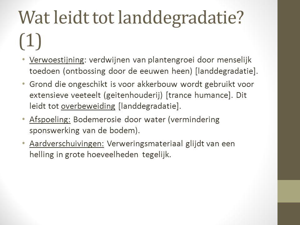 Wat leidt tot landdegradatie? (1) • Verwoestijning: verdwijnen van plantengroei door menselijk toedoen (ontbossing door de eeuwen heen) [landdegradati