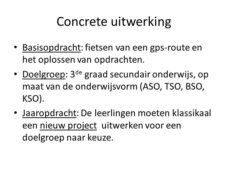 Concrete uitwerking • Basisopdracht: fietsen van een gps-route en het oplossen van opdrachten. • Doelgroep: 3 de graad secundair onderwijs, op maat va