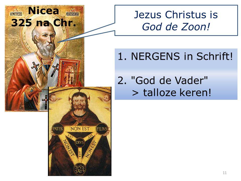 Nicea 325 na Chr. Jezus Christus is God de Zoon! 1. NERGENS in Schrift! 2.