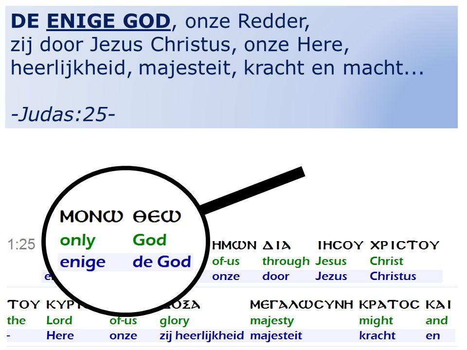 3 DE ENIGE GOD, onze Redder, zij door Jezus Christus, onze Here, heerlijkheid, majesteit, kracht en macht... -Judas:25-