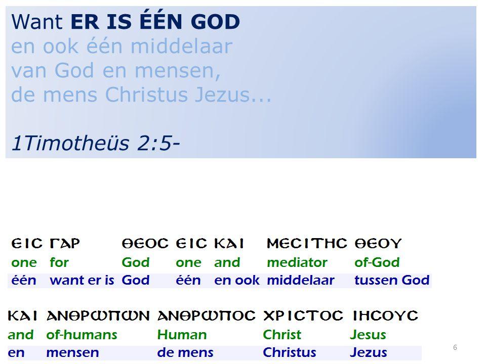 6 Want ER IS ÉÉN GOD en ook één middelaar van God en mensen, de mens Christus Jezus... 1Timotheüs 2:5-