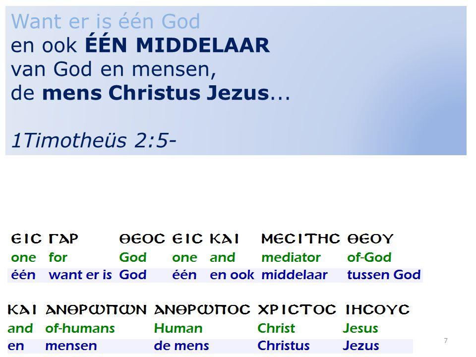 7 Want er is één God en ook ÉÉN MIDDELAAR van God en mensen, de mens Christus Jezus... 1Timotheüs 2:5-