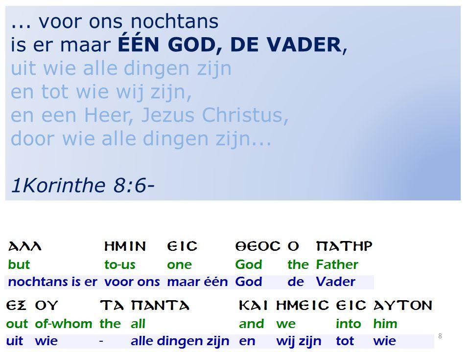 8... voor ons nochtans is er maar ÉÉN GOD, DE VADER, uit wie alle dingen zijn en tot wie wij zijn, en een Heer, Jezus Christus, door wie alle dingen z