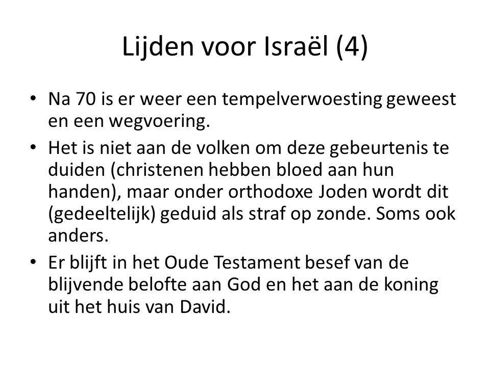 Lijden voor Israël (4) • Na 70 is er weer een tempelverwoesting geweest en een wegvoering. • Het is niet aan de volken om deze gebeurtenis te duiden (
