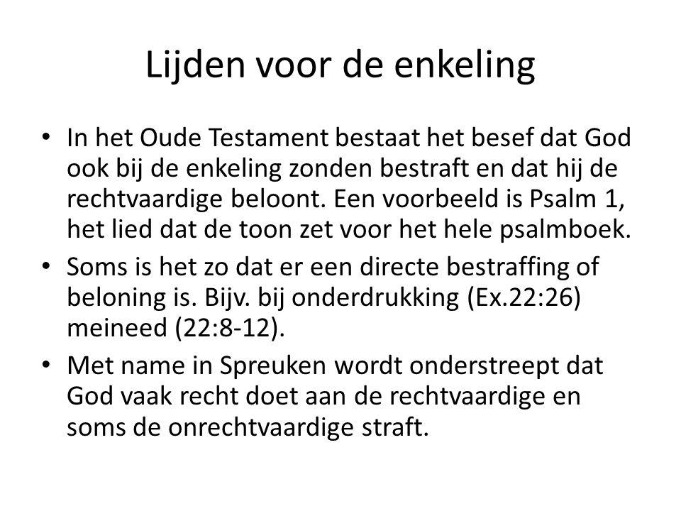 Lijden voor de enkeling • In het Oude Testament bestaat het besef dat God ook bij de enkeling zonden bestraft en dat hij de rechtvaardige beloont. Een