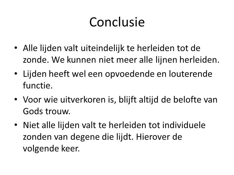 Conclusie • Alle lijden valt uiteindelijk te herleiden tot de zonde. We kunnen niet meer alle lijnen herleiden. • Lijden heeft wel een opvoedende en l