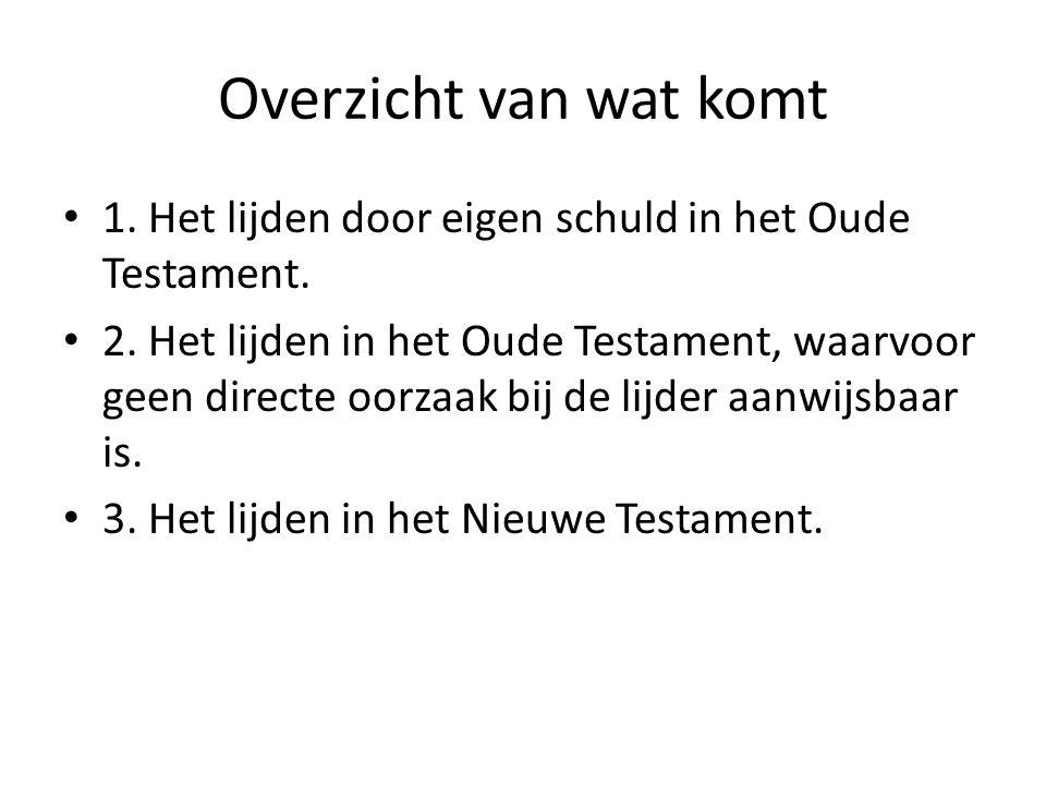 Overzicht van wat komt • 1. Het lijden door eigen schuld in het Oude Testament. • 2. Het lijden in het Oude Testament, waarvoor geen directe oorzaak b