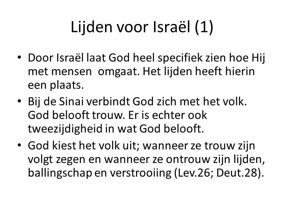 Lijden voor Israël (1) • Door Israël laat God heel specifiek zien hoe Hij met mensen omgaat. Het lijden heeft hierin een plaats. • Bij de Sinai verbin