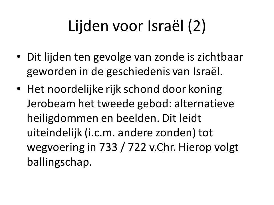 Lijden voor Israël (2) • Dit lijden ten gevolge van zonde is zichtbaar geworden in de geschiedenis van Israël. • Het noordelijke rijk schond door koni