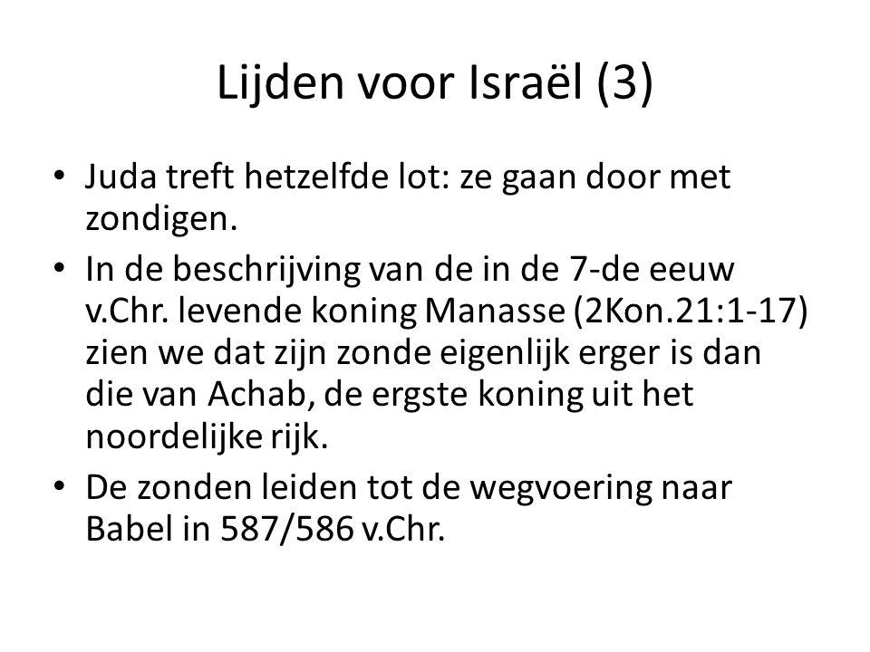 Lijden voor Israël (3) • Juda treft hetzelfde lot: ze gaan door met zondigen. • In de beschrijving van de in de 7-de eeuw v.Chr. levende koning Manass
