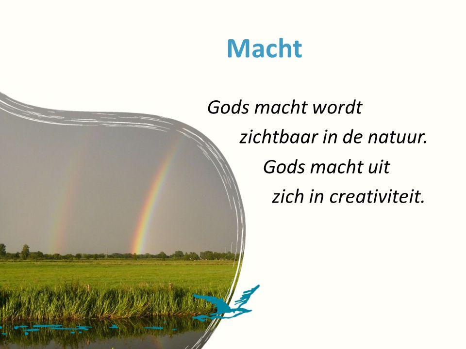 Macht Gods macht wordt zichtbaar in de natuur. Gods macht uit zich in creativiteit.