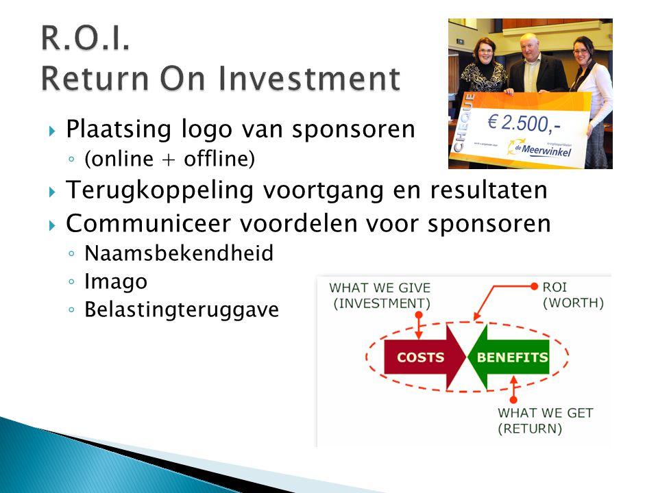  Plaatsing logo van sponsoren ◦ (online + offline)  Terugkoppeling voortgang en resultaten  Communiceer voordelen voor sponsoren ◦ Naamsbekendheid ◦ Imago ◦ Belastingteruggave