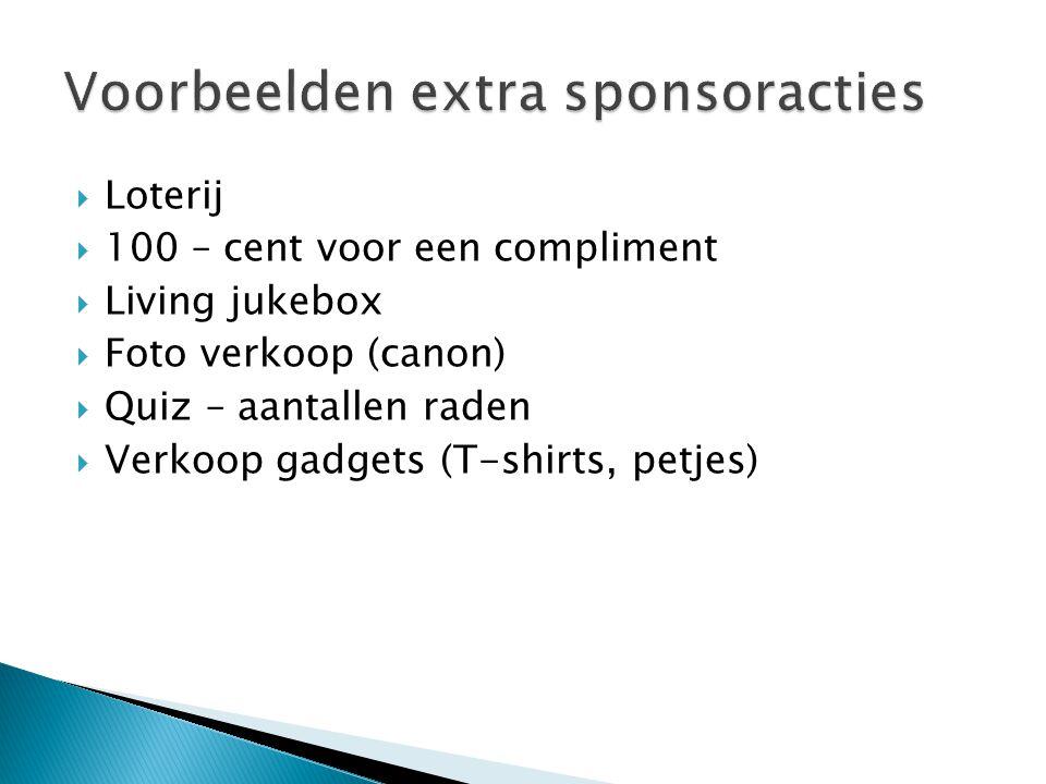  Loterij  100 – cent voor een compliment  Living jukebox  Foto verkoop (canon)  Quiz – aantallen raden  Verkoop gadgets (T-shirts, petjes)