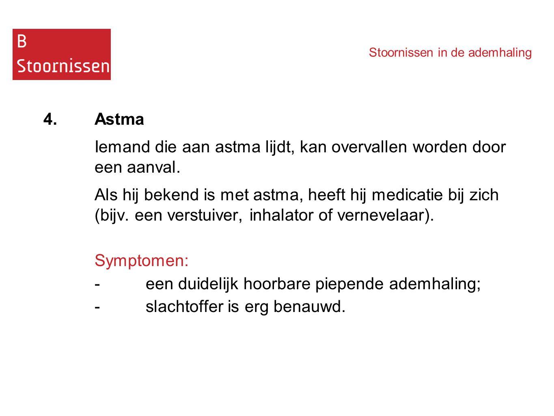 Stoornissen in de ademhaling 4.Astma Iemand die aan astma lijdt, kan overvallen worden door een aanval. Als hij bekend is met astma, heeft hij medicat