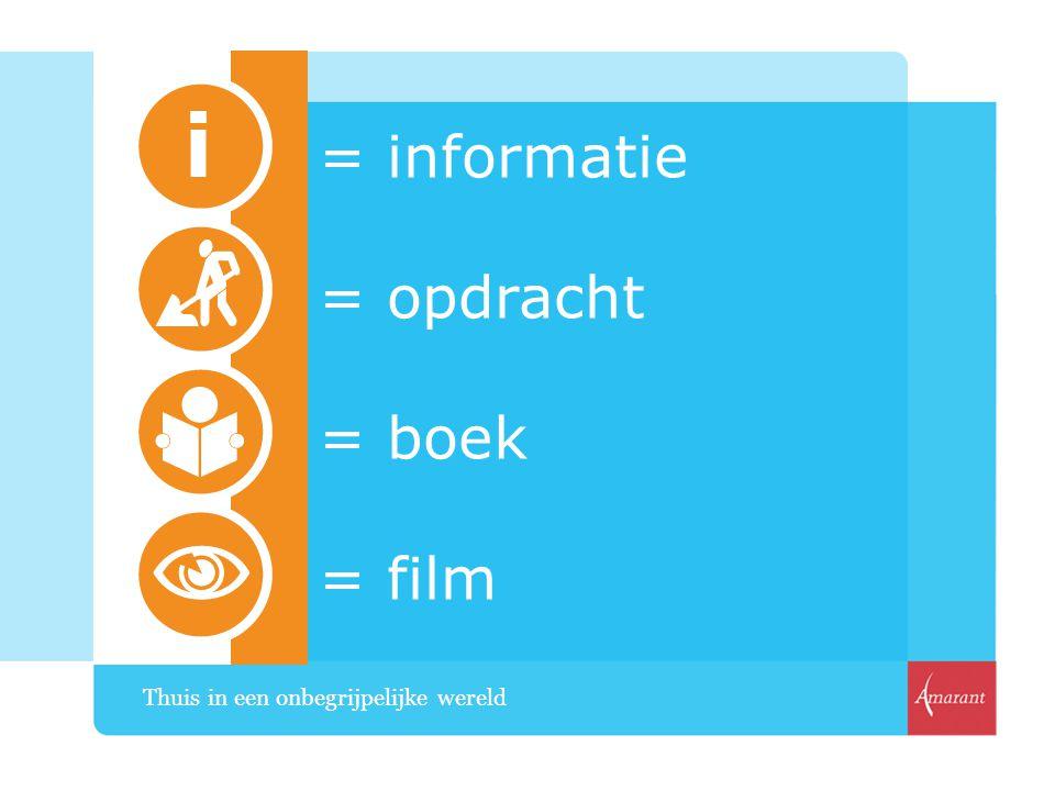 = informatie = opdracht = boek = film Thuis in een onbegrijpelijke wereld