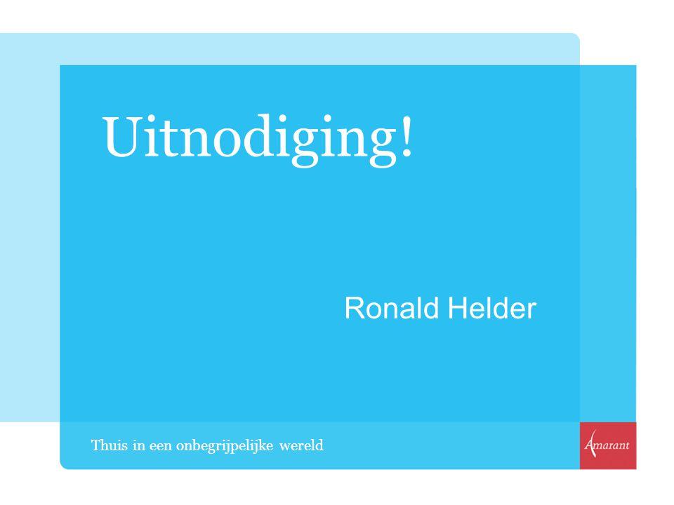 Uitnodiging! Ronald Helder Thuis in een onbegrijpelijke wereld