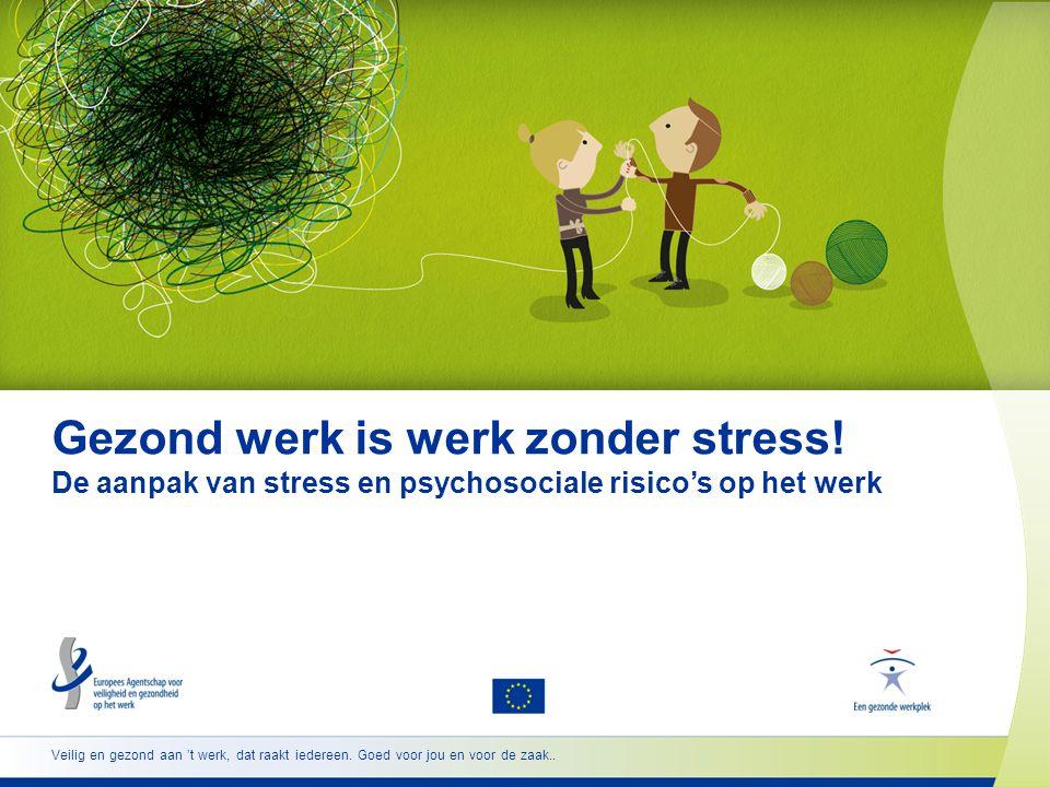 Veilig en gezond aan 't werk, dat raakt iedereen. Goed voor jou en voor de zaak.. Gezond werk is werk zonder stress! De aanpak van stress en psychosoc