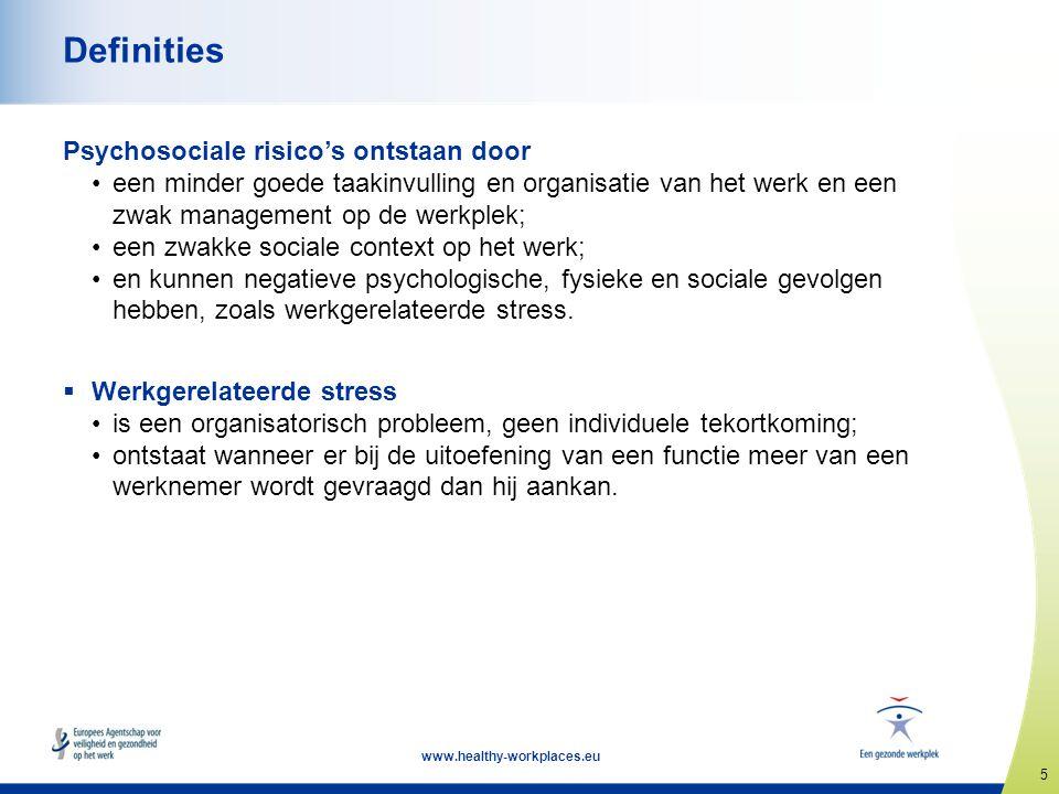 5 www.healthy-workplaces.eu Definities Psychosociale risico's ontstaan door •een minder goede taakinvulling en organisatie van het werk en een zwak ma