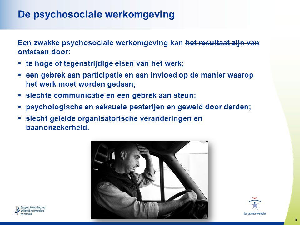 6 www.healthy-workplaces.eu De psychosociale werkomgeving Een zwakke psychosociale werkomgeving kan het resultaat zijn van ontstaan door:  te hoge of