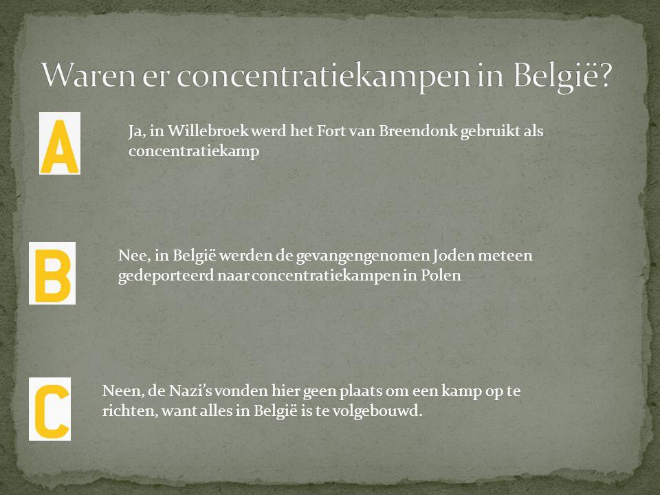 Neen, de Nazi's vonden hier geen plaats om een kamp op te richten, want alles in België is te volgebouwd. Ja, in Willebroek werd het Fort van Breendon